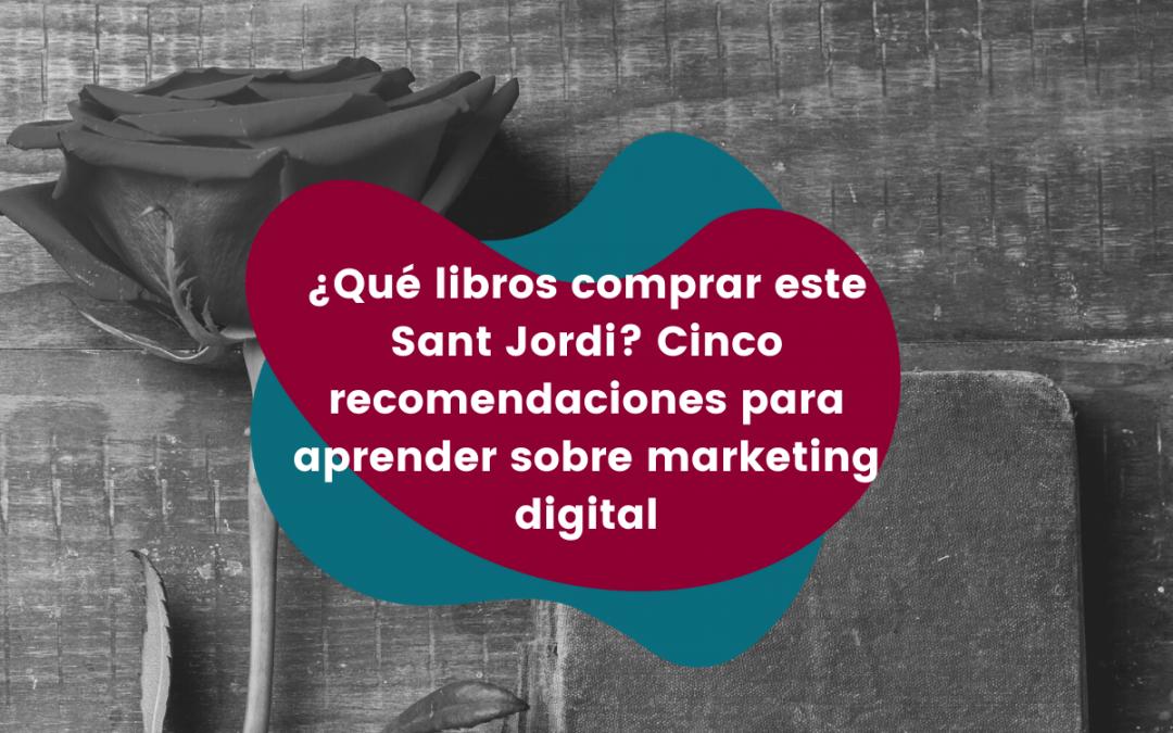 ¿Qué libros comprar este Sant Jordi? Cinco recomendaciones para aprender sobre marketing digital