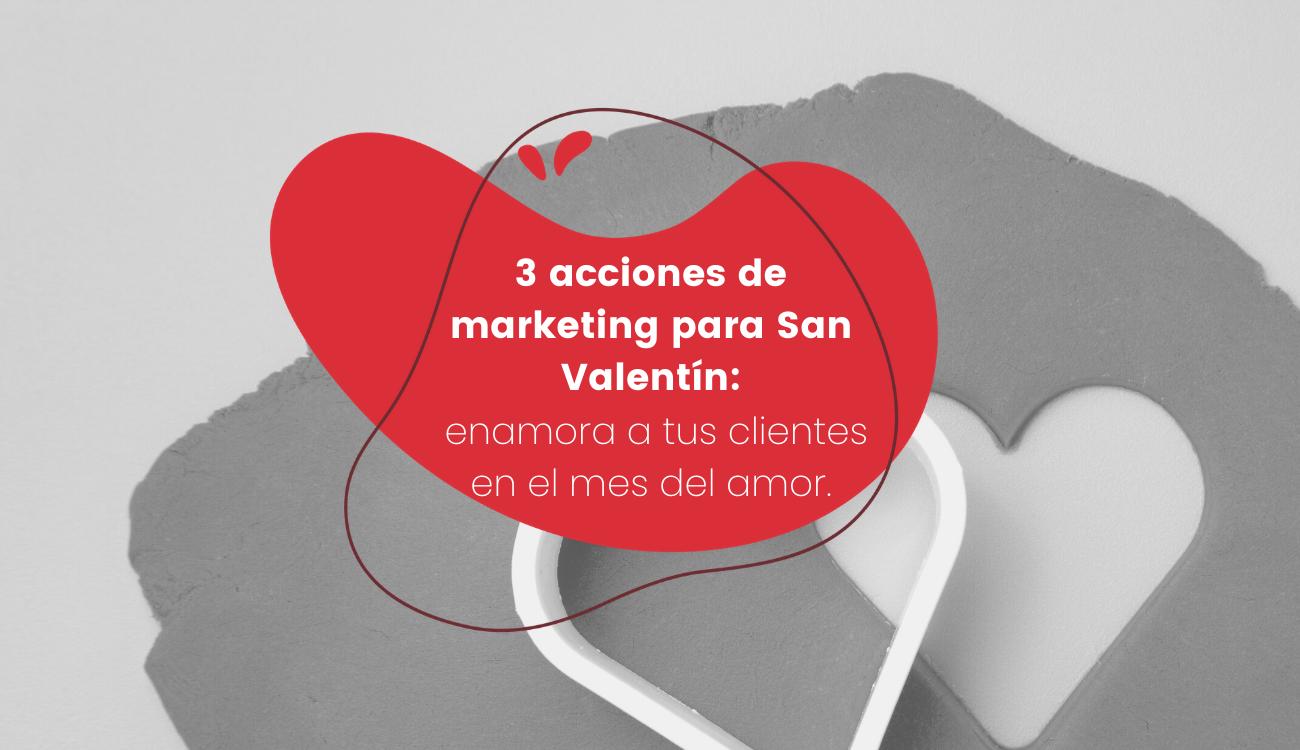 3 acciones de Marketing para San Valentín