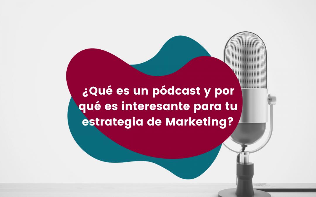 ¿Qué es un pódcast y por qué es interesante para tu estrategia de Marketing?