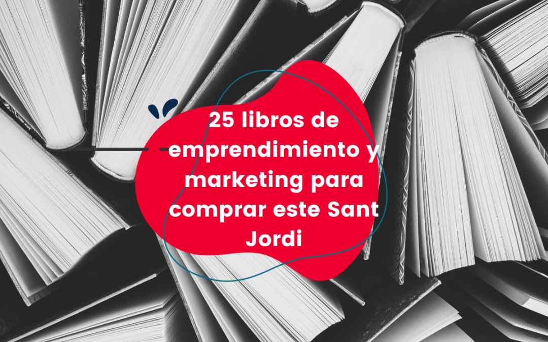 25 libros de emprendimiento y marketing para comprar este Sant Jordi