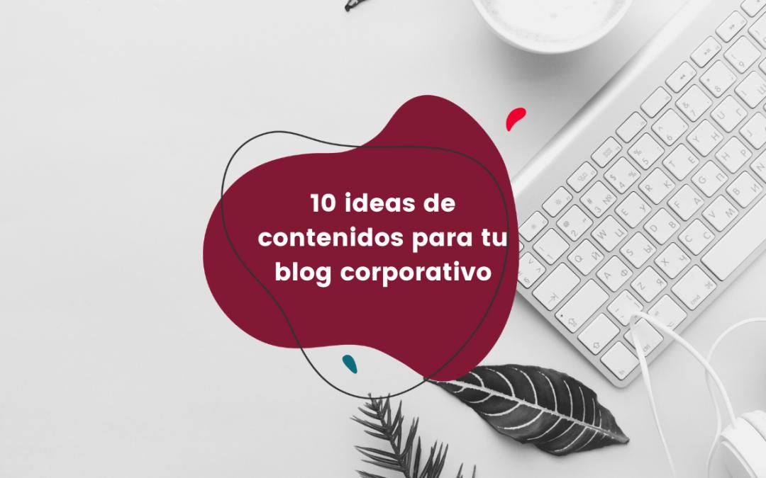 10-ideas-de-contenidos-para-tu-blog-corporativo