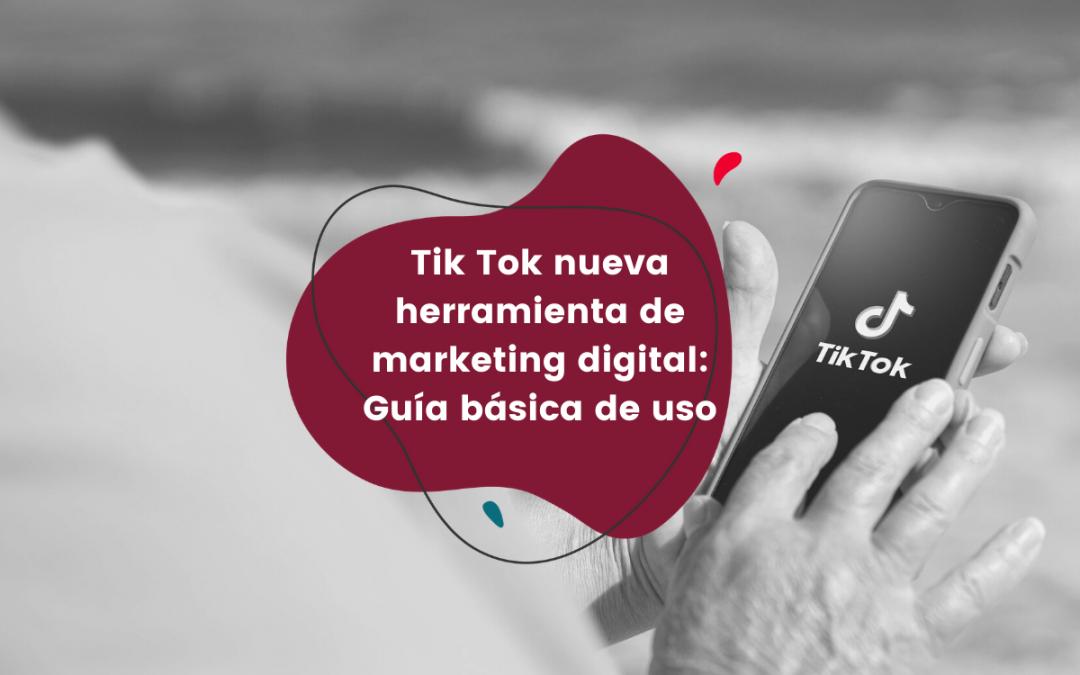 Tik Tok nueva herramienta de marketing digital: Guía básica de uso