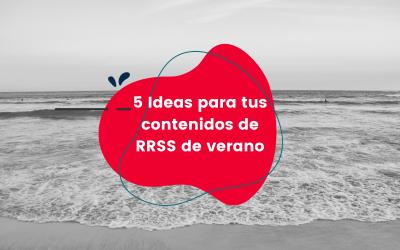5 Ideas para tus contenidos de RRSS de verano