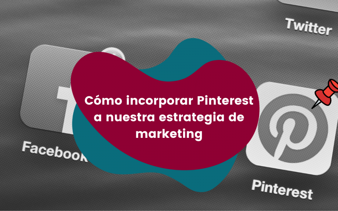 Cómo incorporar Pinterest a nuestra estrategia de marketing