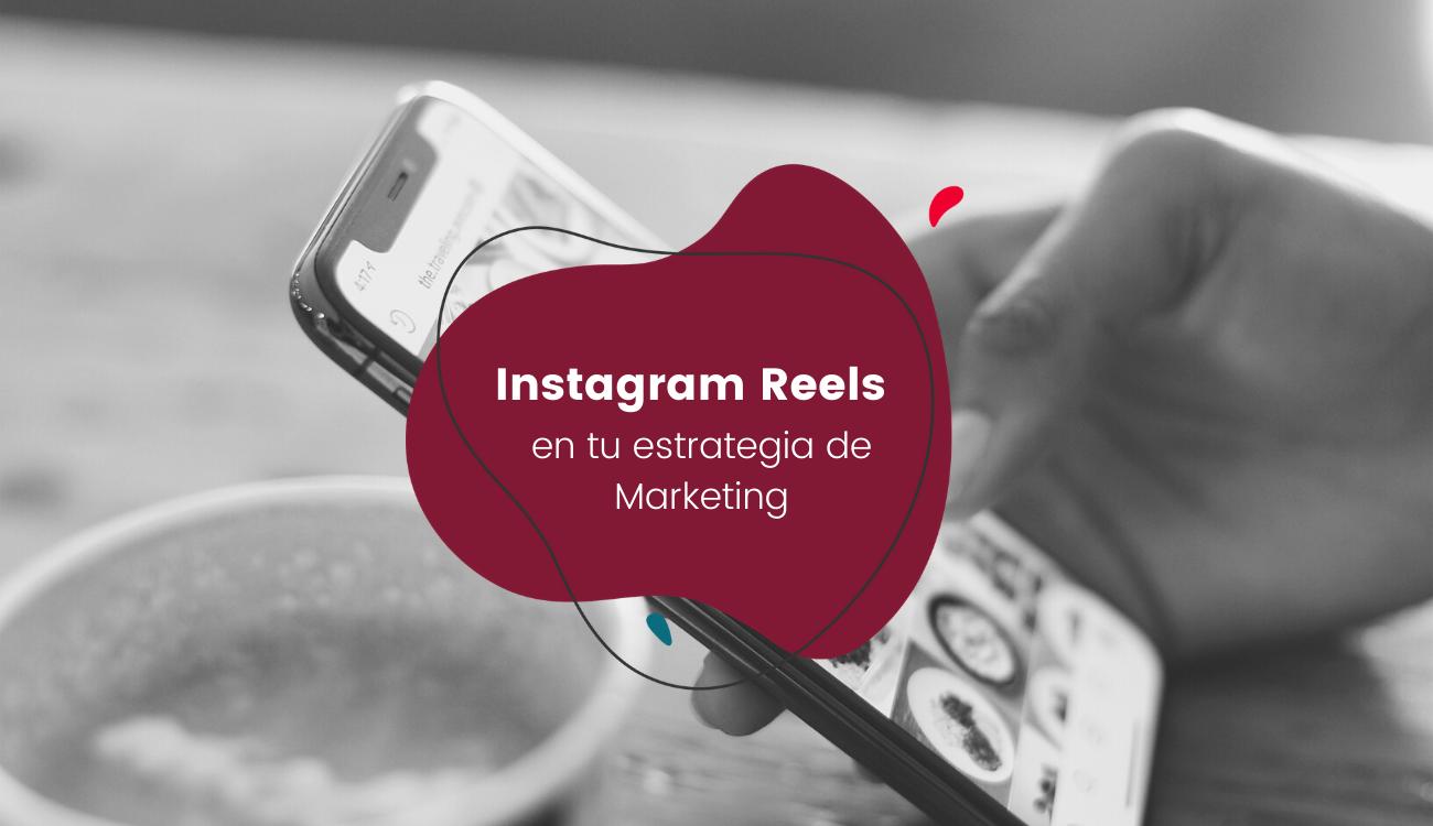 Cómo y por qué usar Reels en tu estrategia de marketing