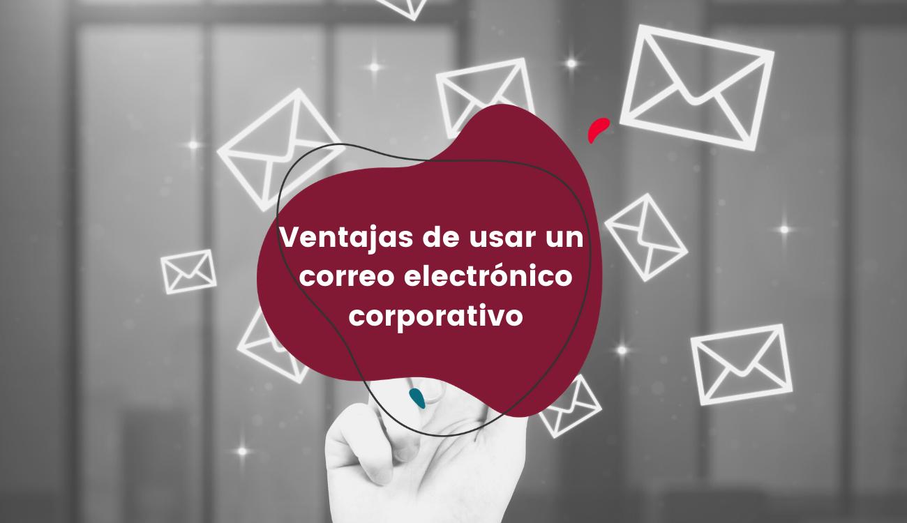 Ventajas de usar un correo electrónico corporativo