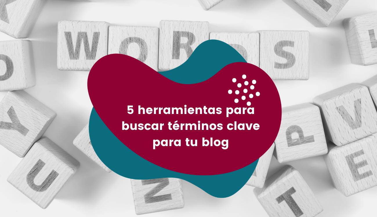 5+1 herramientas para buscar términos clave para tu blog