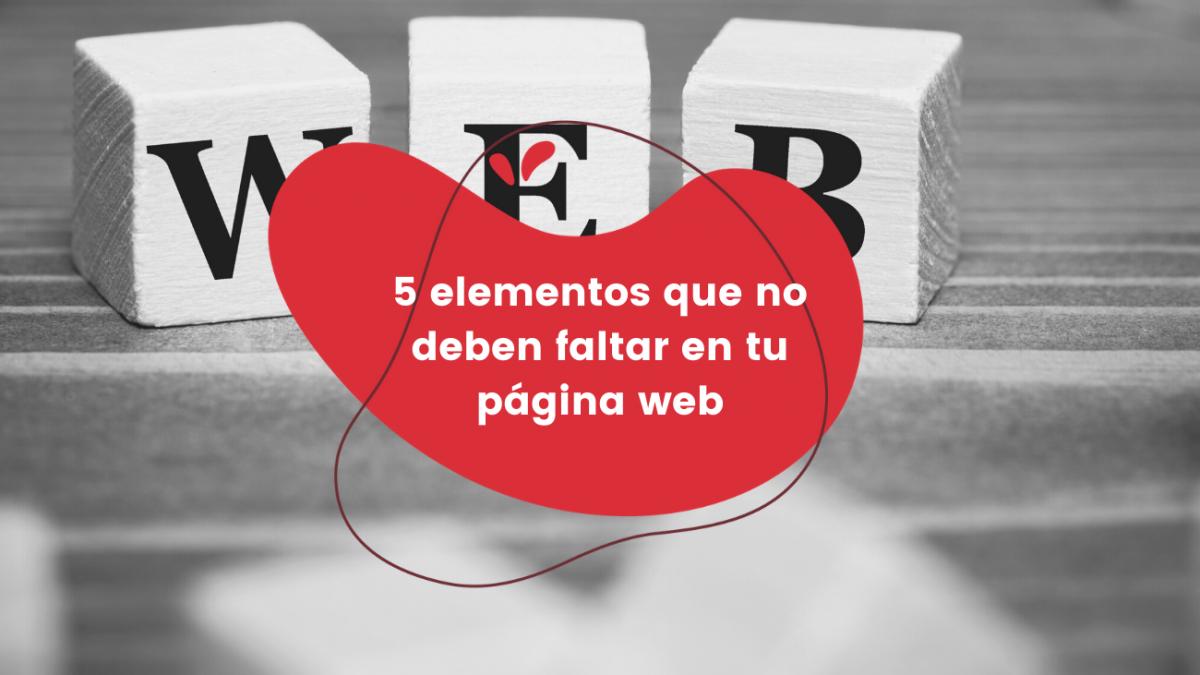 5 elementos que no deben faltar en tu página web