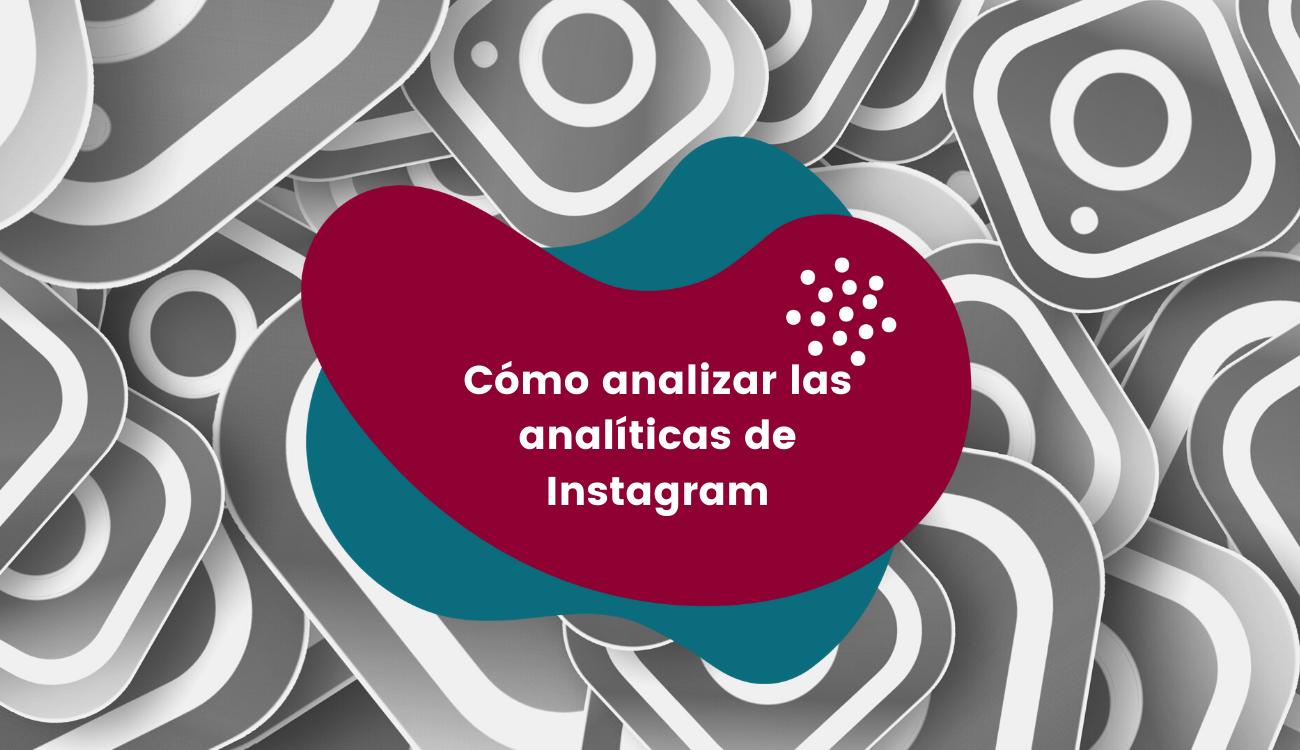 Cómo analizar las analíticas de Instagram o Instagram Analytics
