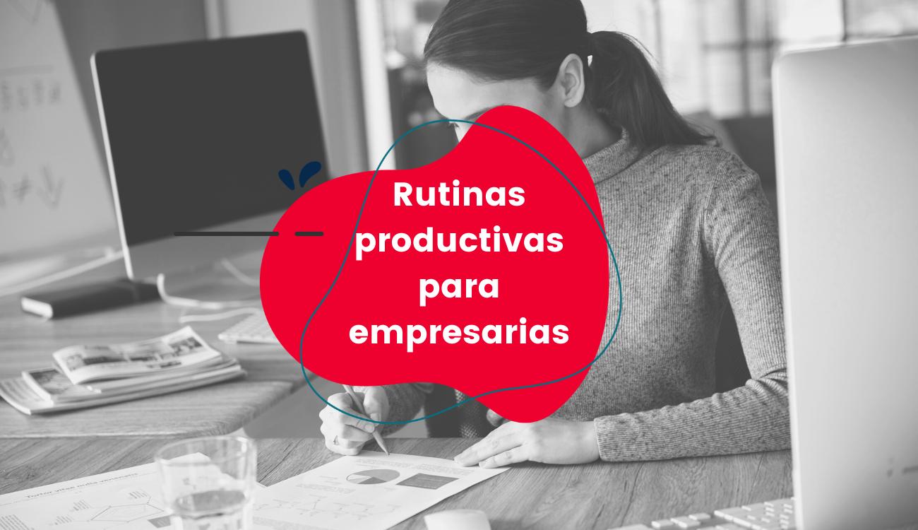 Rutinas-productivas-para-emprendedoras-y-empresarias_coMsentido