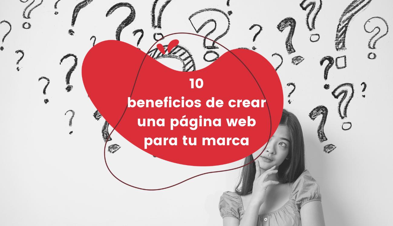10 beneficios de crear una página web para tu marca