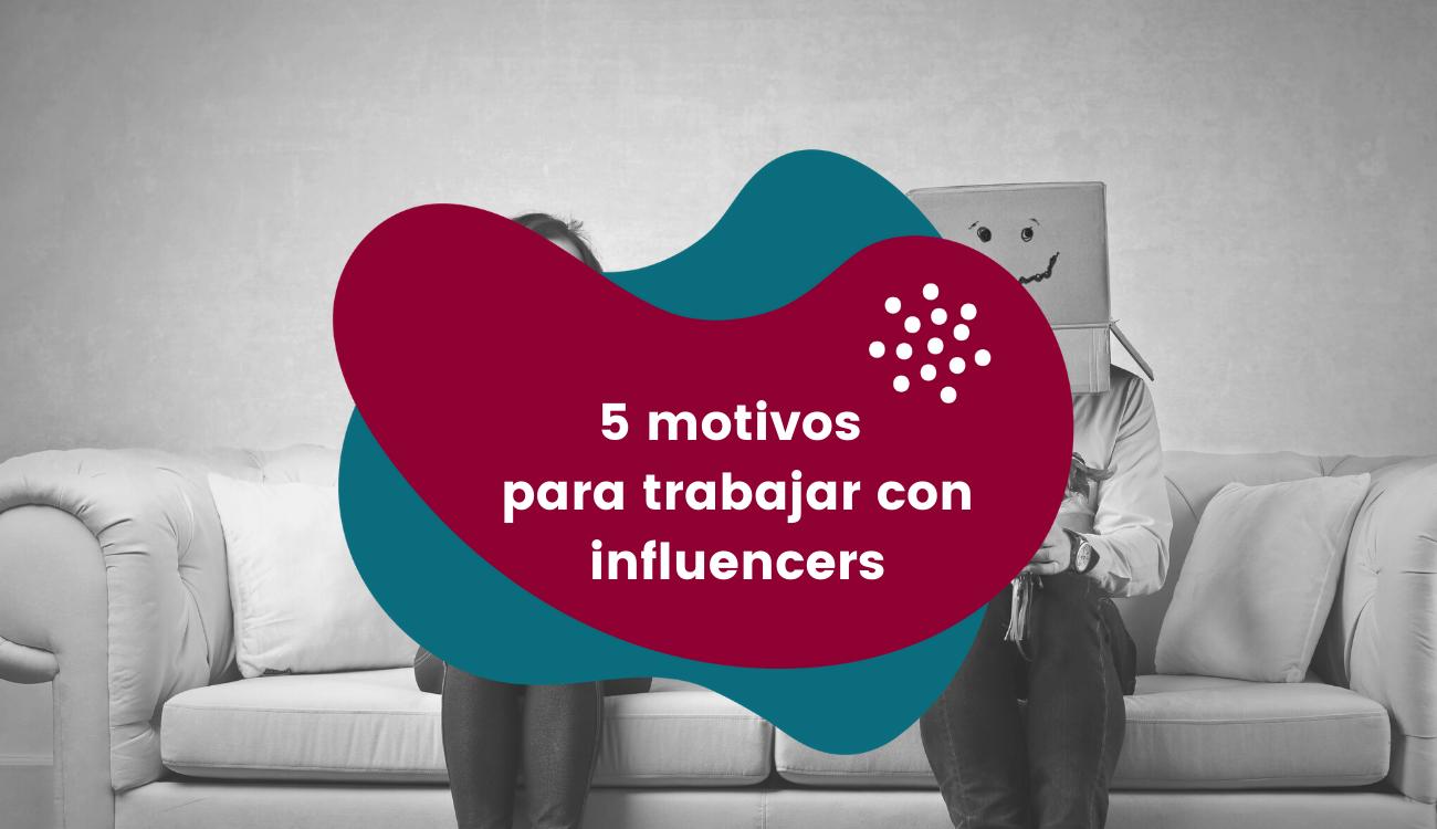 5 motivos para trabajar con influencers