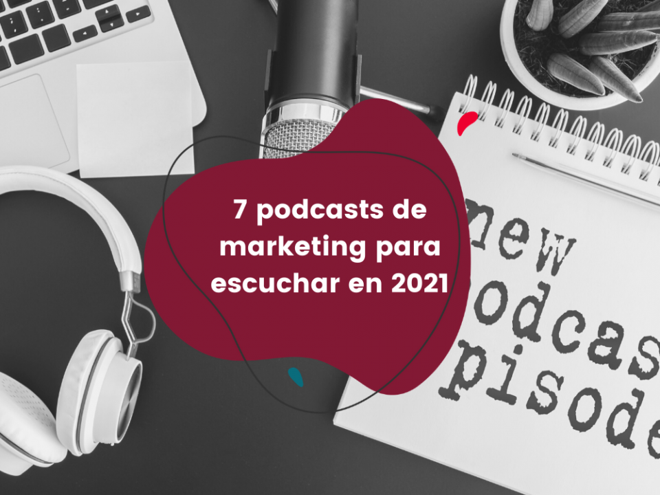7-podcasts-de-marketing-para-escuchar-en-2021
