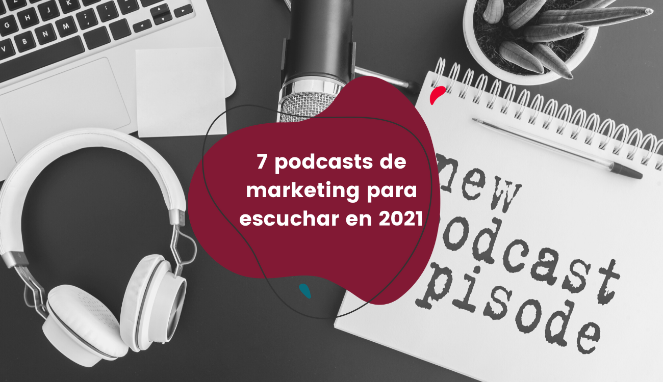 7 podcasts de marketing para escuchar en 2021