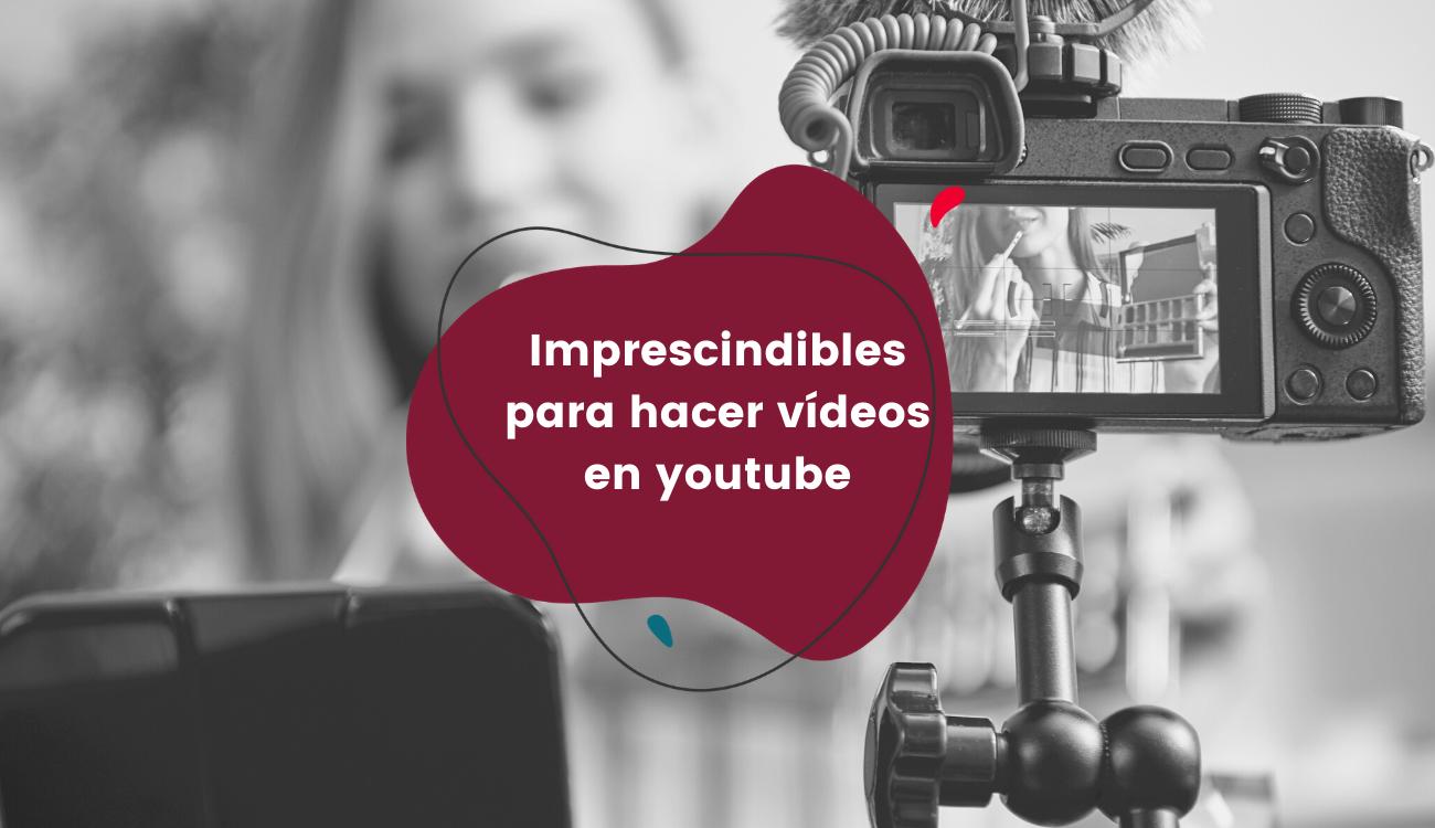 Imprescindibles para hacer vídeos en youtube