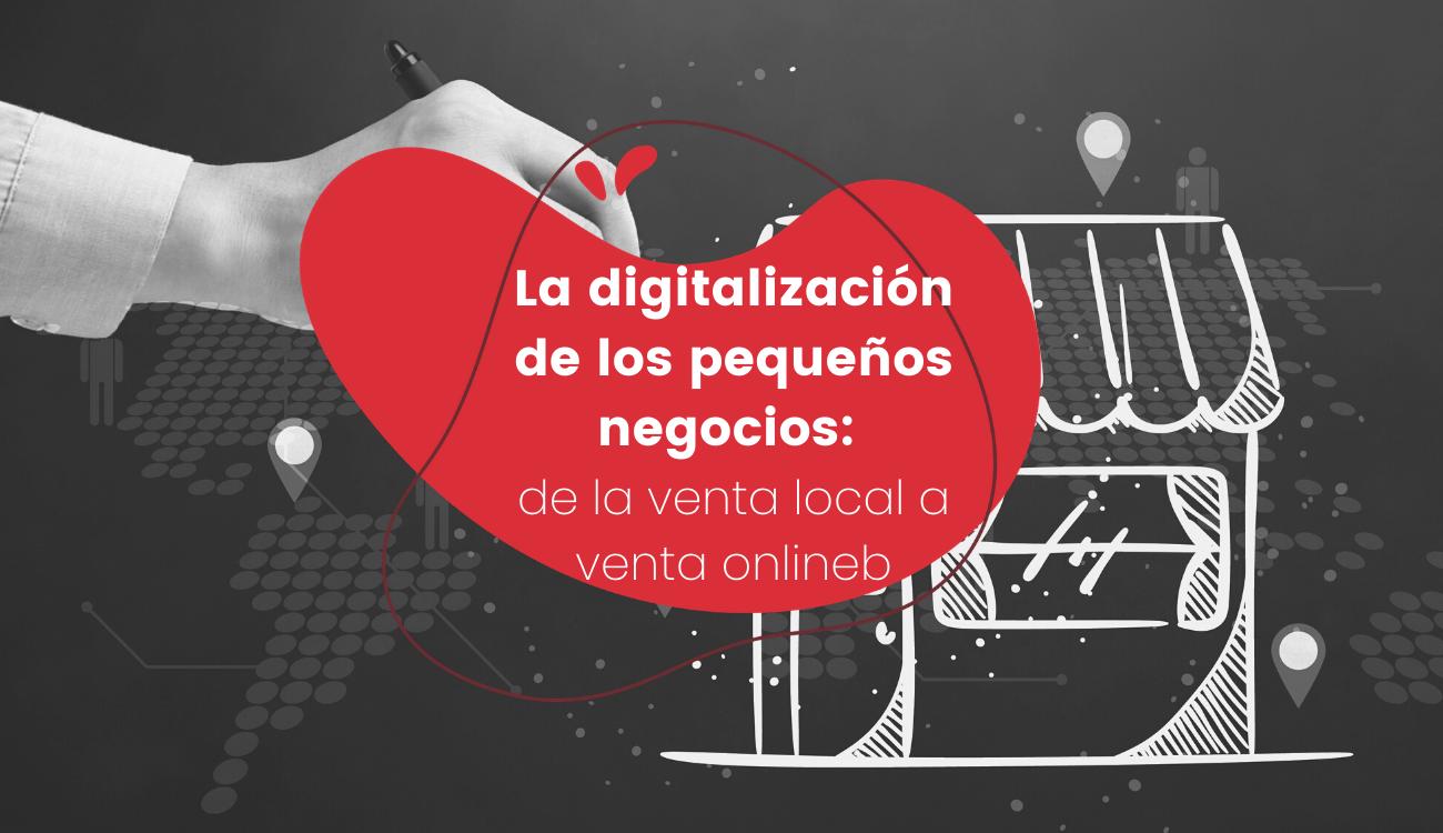 La digitalización de los pequeños negocios: de la venta local a venta online