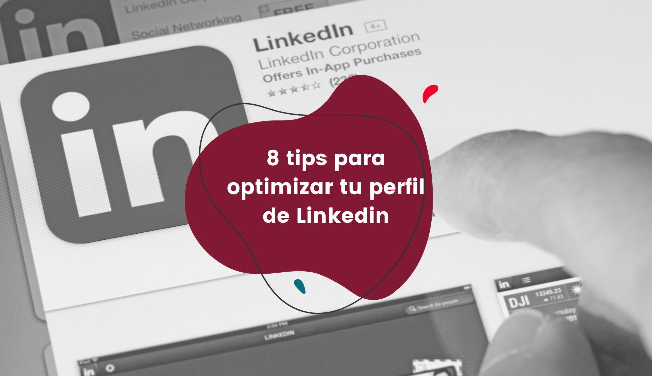 8 tips para optimizar tu perfil de Linkedin