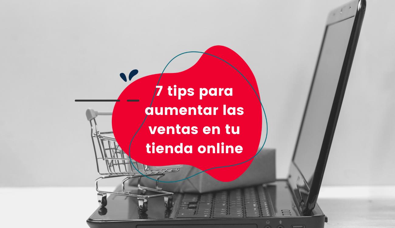7 tips para aumentar las ventas de tu tienda online