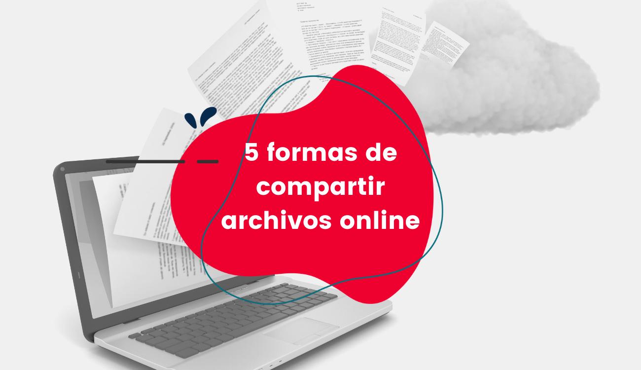 5 formas de compartir archivos online