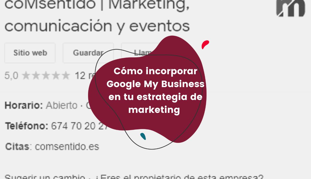 Cómo incorporar Google My Business en tu estrategia de marketing