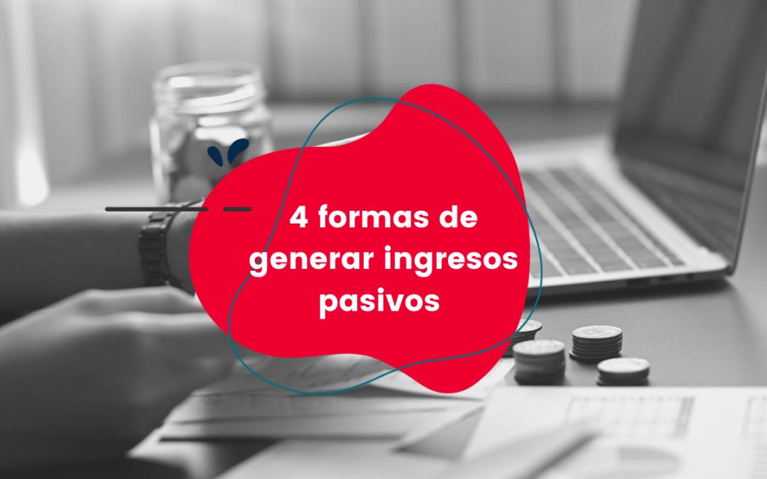 4 formas de generar ingresos pasivos