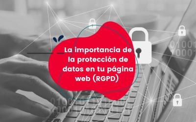La importancia de la protección de datos en tu página web (RGPD)