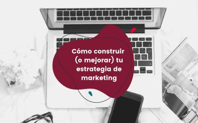 Cómo construir (o mejorar) tu estrategia de marketing