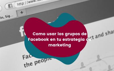 Como usar los grupos de Facebook en tu estrategia de marketing